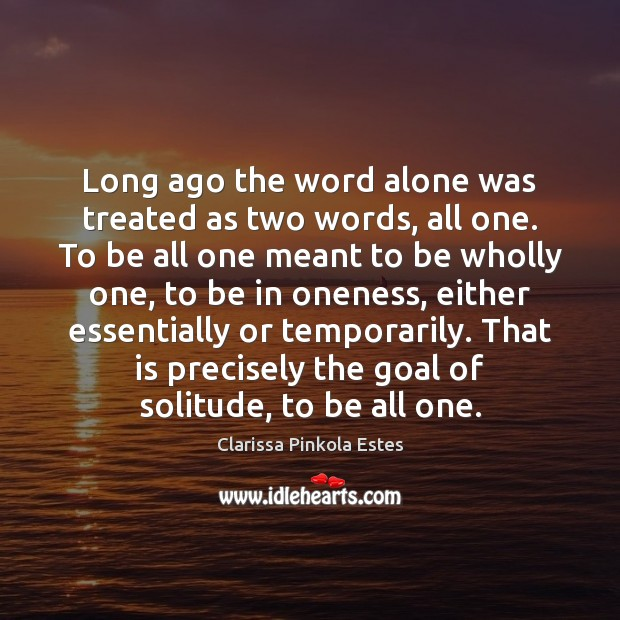 Long ago the word alone was treated as two words, all one. Clarissa Pinkola Estes Picture Quote