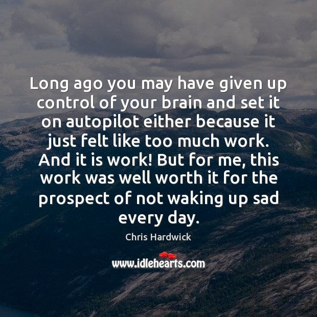 Long ago you may have given up control of your brain and Chris Hardwick Picture Quote