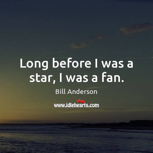 Image, Long before I was a star, I was a fan.