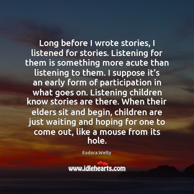 Long before I wrote stories, I listened for stories. Listening for them Eudora Welty Picture Quote