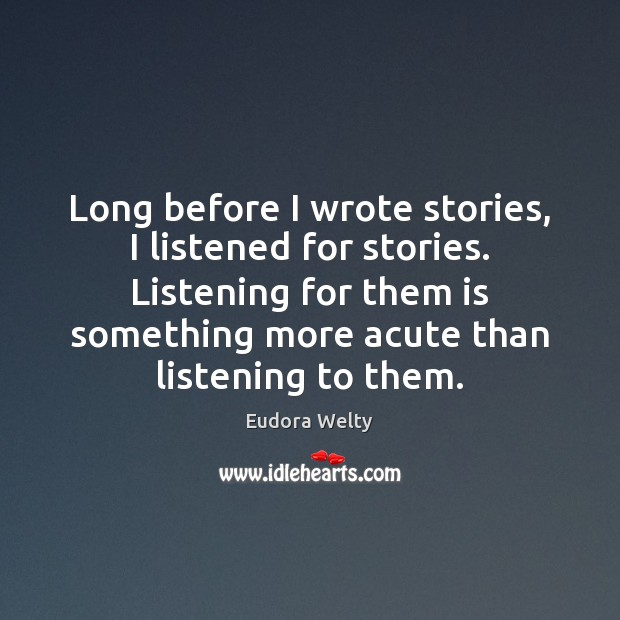 Long before I wrote stories, I listened for stories. Listening for them Image