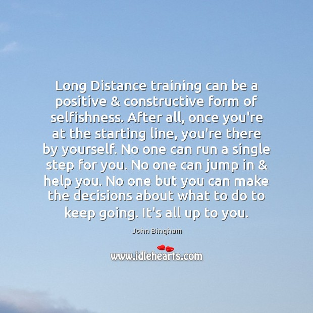 Long Distance training can be a positive & constructive form of selfishness. After John Bingham Picture Quote