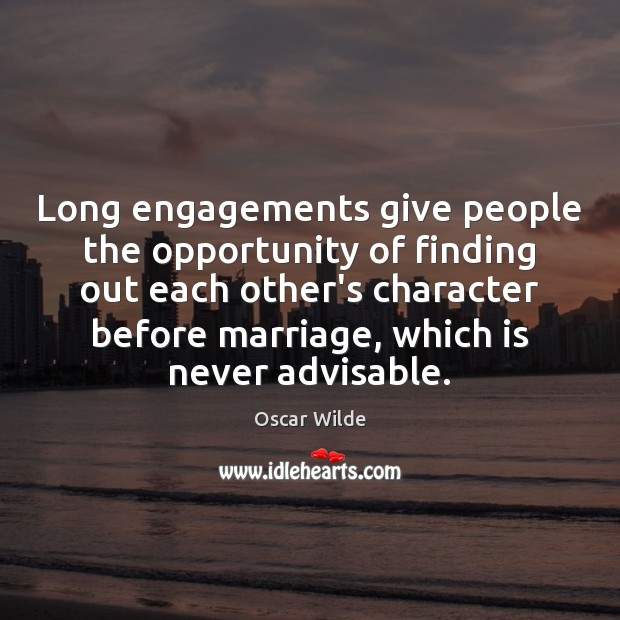 Image, Long engagements give people the opportunity of finding out each other's character