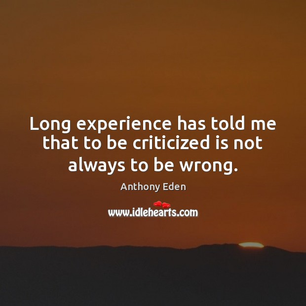 Long experience has told me that to be criticized is not always to be wrong. Image