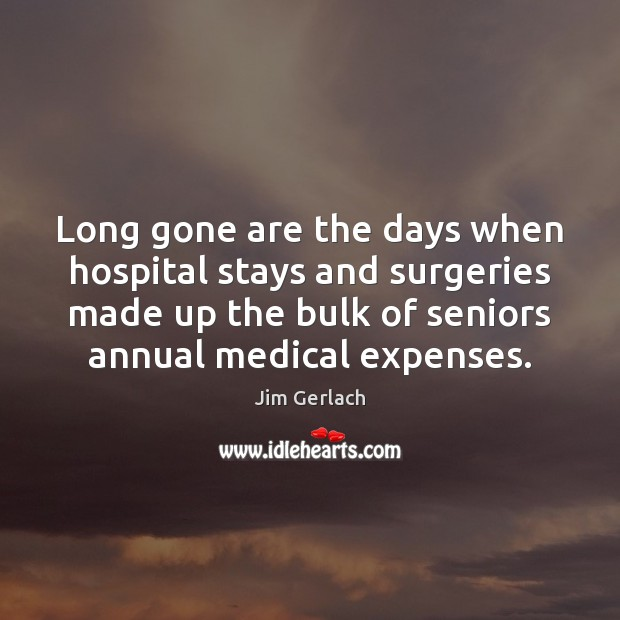 Image, Long gone are the days when hospital stays and surgeries made up
