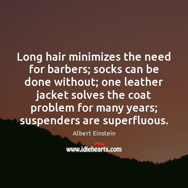 Image, Long hair minimizes the need for barbers; socks can be done without;
