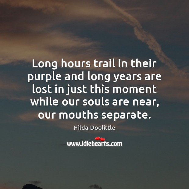 Long hours trail in their purple and long years are lost in Hilda Doolittle Picture Quote