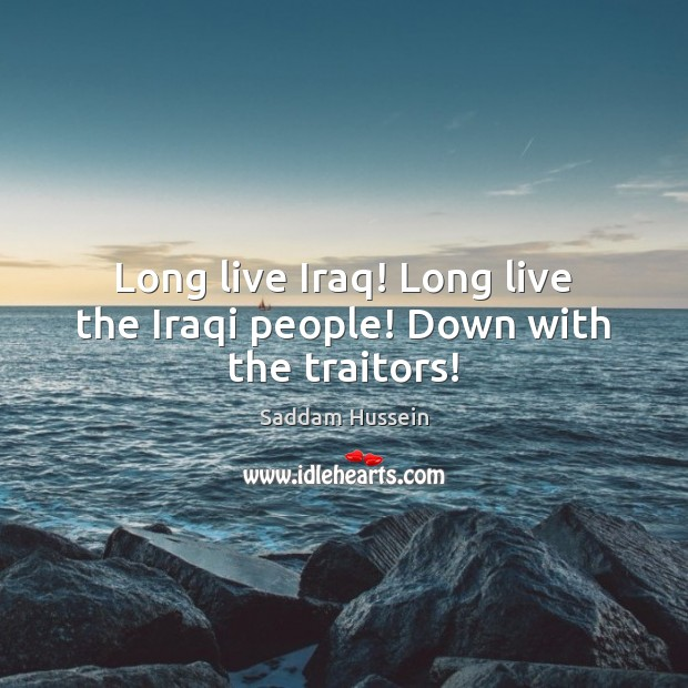 Long live Iraq! Long live the Iraqi people! Down with the traitors! Image