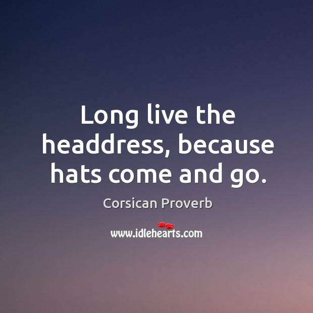 Image, Long live the headdress, because hats come and go.