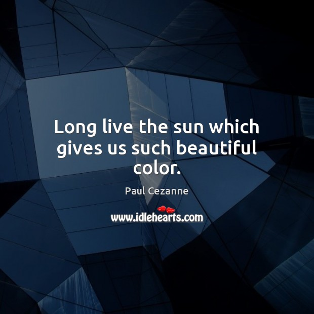 Long live the sun which gives us such beautiful color. Image