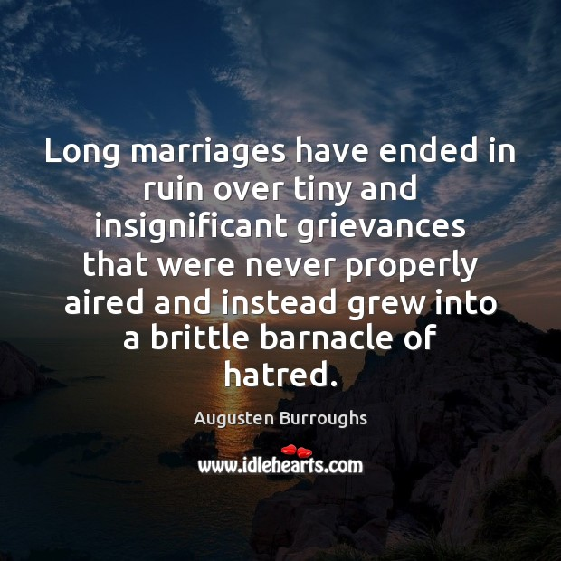 Long marriages have ended in ruin over tiny and insignificant grievances that Augusten Burroughs Picture Quote