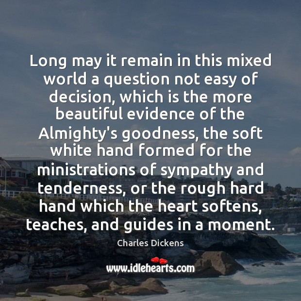 Long may it remain in this mixed world a question not easy Charles Dickens Picture Quote