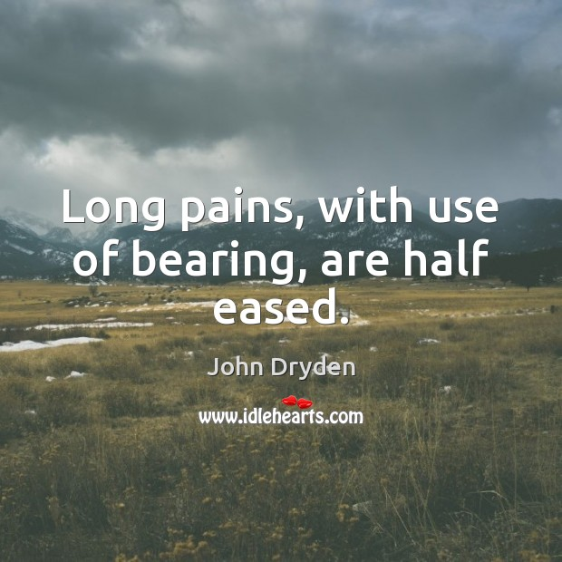 Long pains, with use of bearing, are half eased. Image