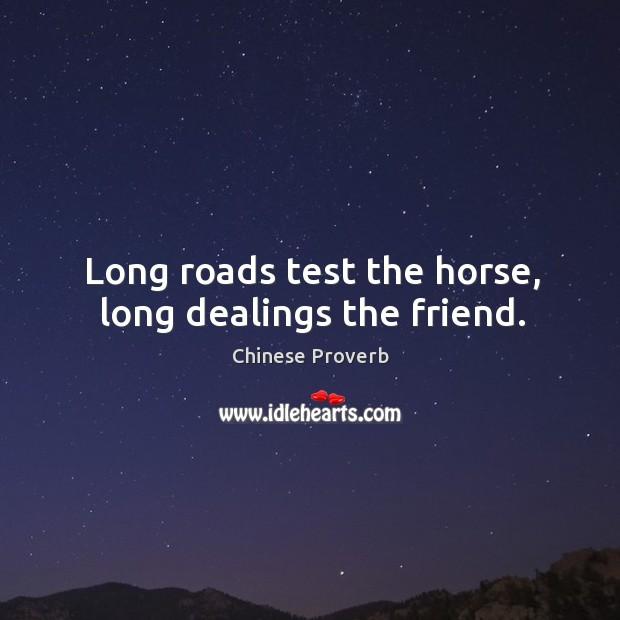 Image, Long roads test the horse, long dealings the friend.