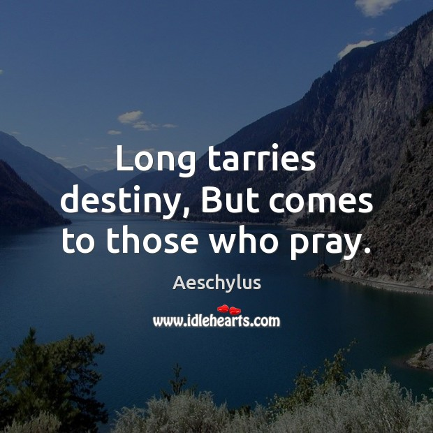Image, Long tarries destiny, But comes to those who pray.