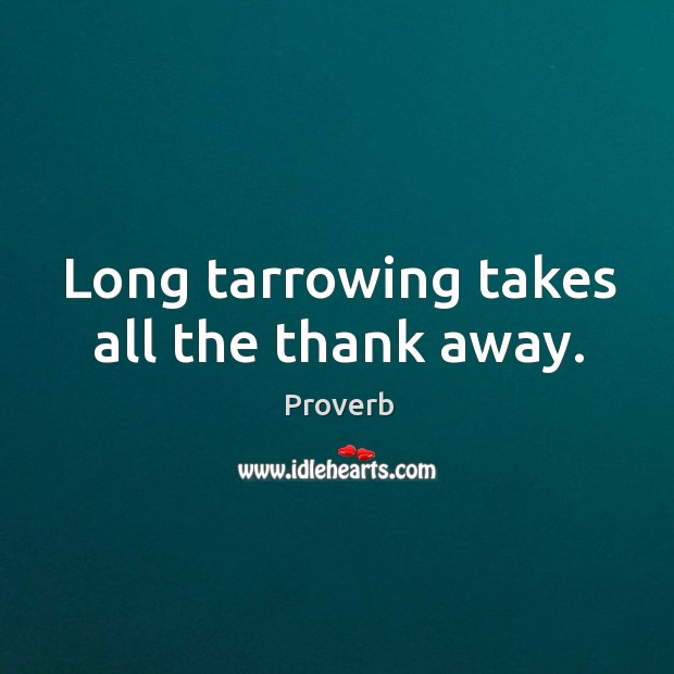 Image, Long tarrowing takes all the thank away.