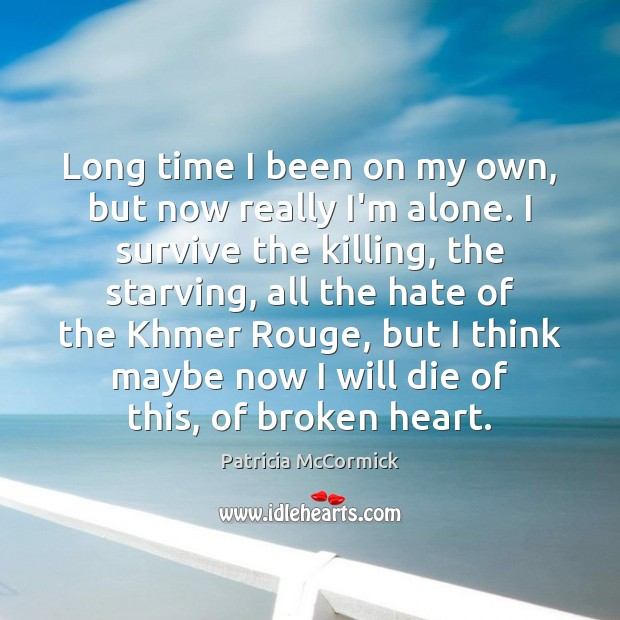 Long time I been on my own, but now really I'm alone. Broken Heart Quotes Image