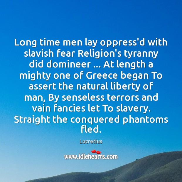 Long time men lay oppress'd with slavish fear Religion's tyranny did domineer … Image