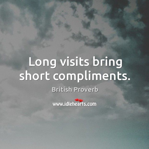 Image, Long visits bring short compliments.