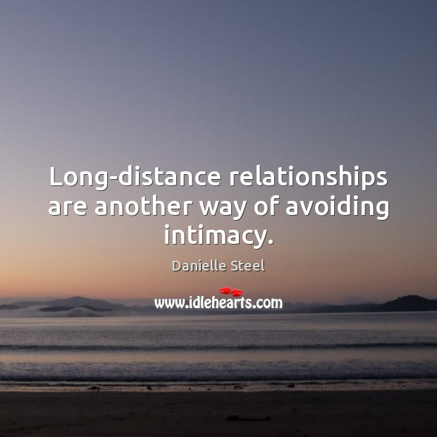 Long-distance relationships are another way of avoiding intimacy. Danielle Steel Picture Quote