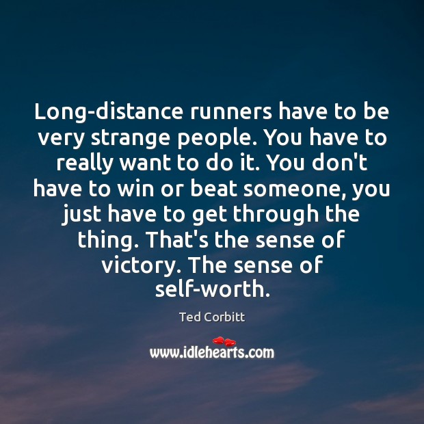 Long-distance runners have to be very strange people. You have to really Image