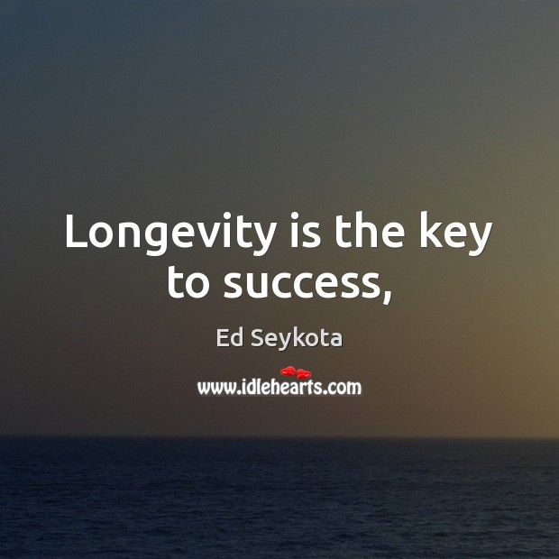 Longevity is the key to success, Ed Seykota Picture Quote