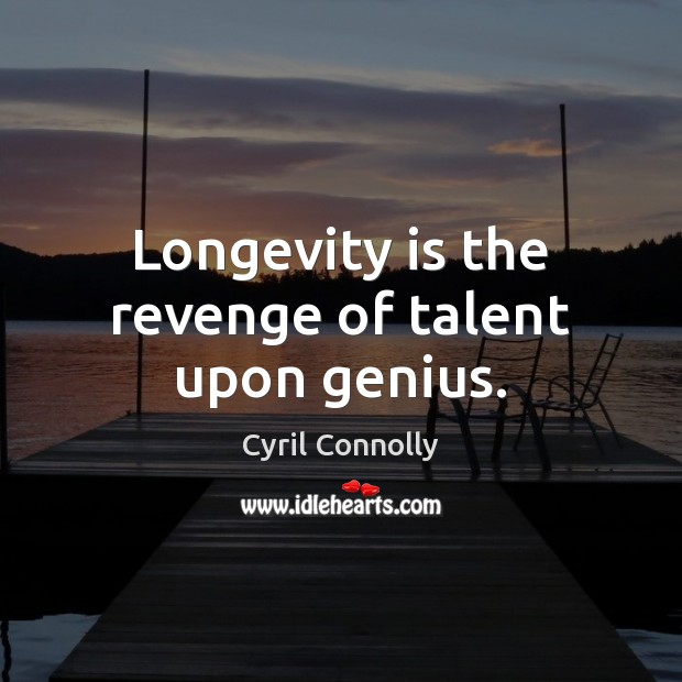 Image, Longevity is the revenge of talent upon genius.