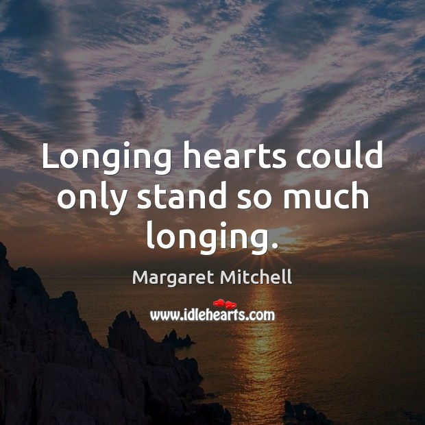 Longing hearts could only stand so much longing. Image