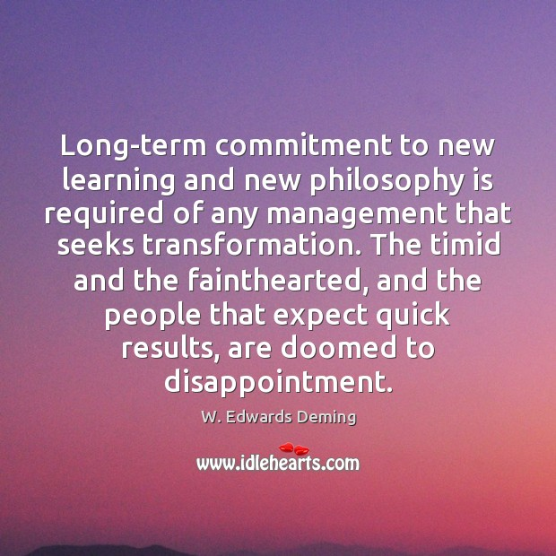 Long-term commitment to new learning and new philosophy is required of any W. Edwards Deming Picture Quote