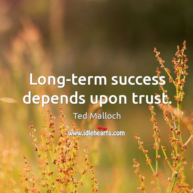 Long-term success depends upon trust. Ted Malloch Picture Quote