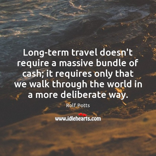 Long-term travel doesn't require a massive bundle of cash; it requires only Rolf Potts Picture Quote