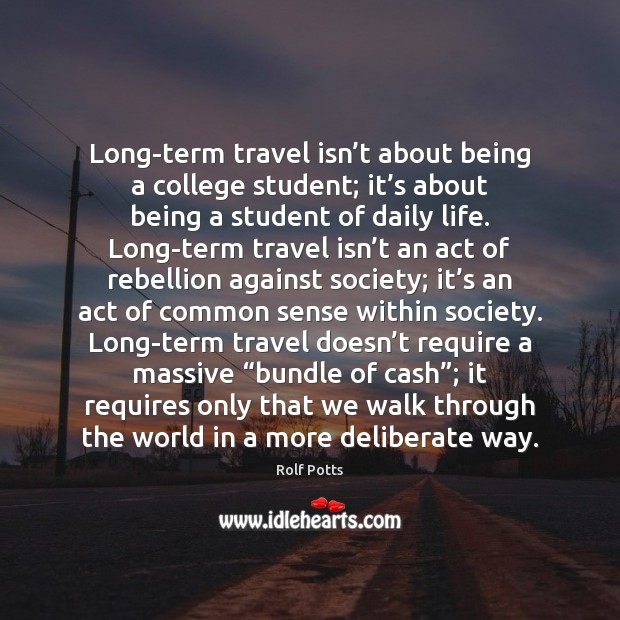 Long-term travel isn't about being a college student; it's about Rolf Potts Picture Quote