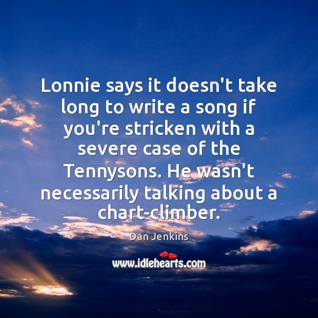 Lonnie says it doesn't take long to write a song if you're Dan Jenkins Picture Quote