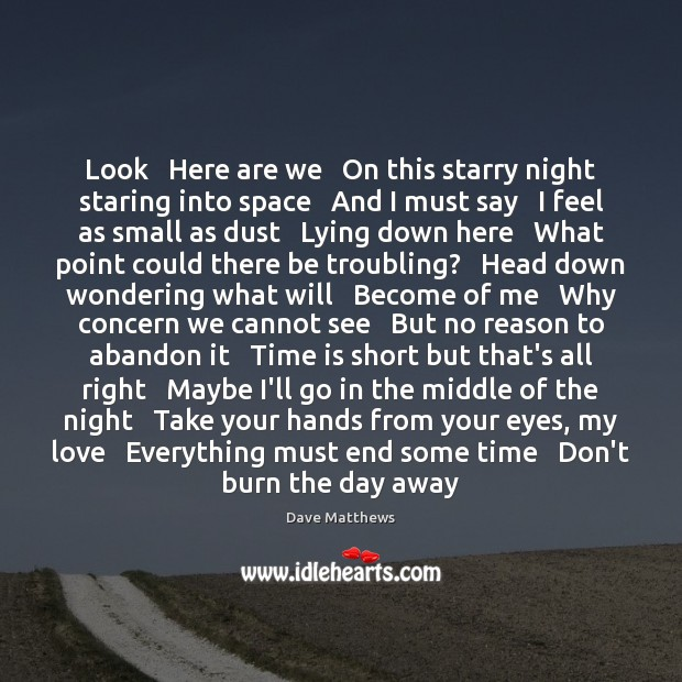 Look   Here are we   On this starry night staring into space   And Dave Matthews Picture Quote