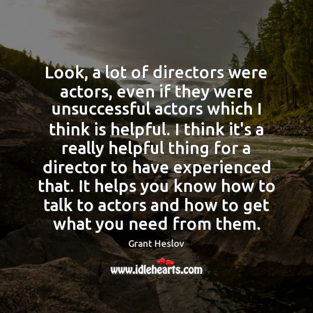 Look, a lot of directors were actors, even if they were unsuccessful Image