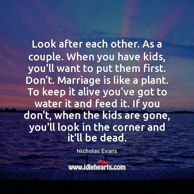 Look after each other. As a couple. When you have kids, you'll Image