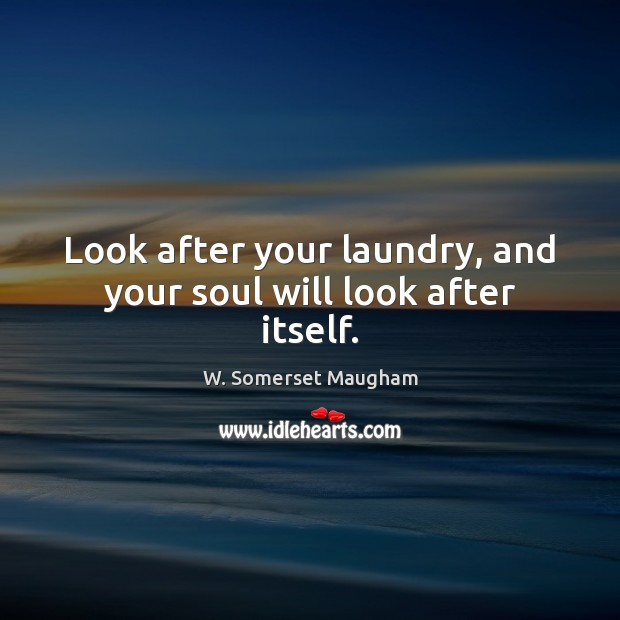 Look after your laundry, and your soul will look after itself. Image