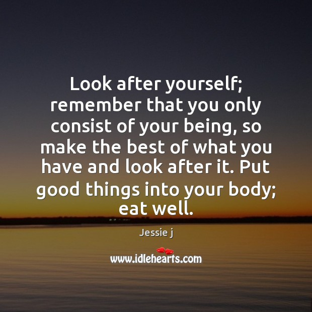 Image, Look after yourself; remember that you only consist of your being, so
