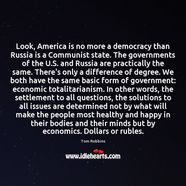 Look, America is no more a democracy than Russia is a Communist Image