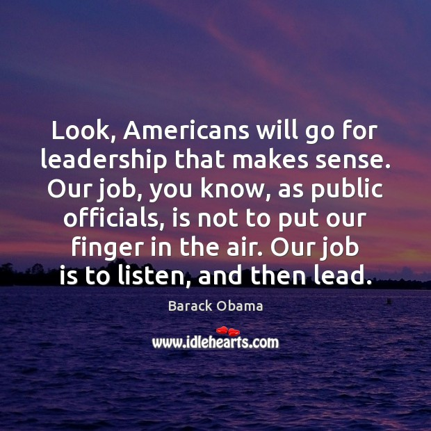Image, Look, Americans will go for leadership that makes sense. Our job, you