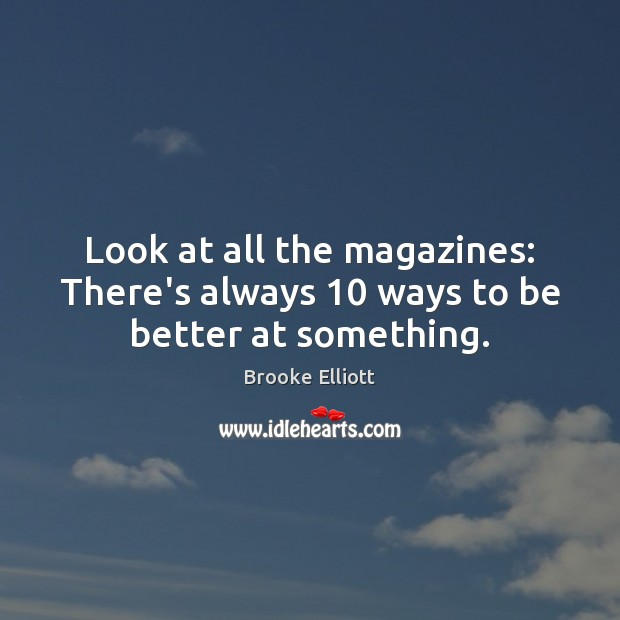 Image, Look at all the magazines: There's always 10 ways to be better at something.