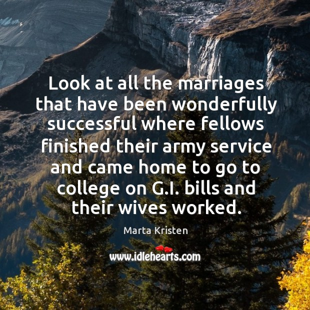 Look at all the marriages that have been wonderfully successful where fellows Image