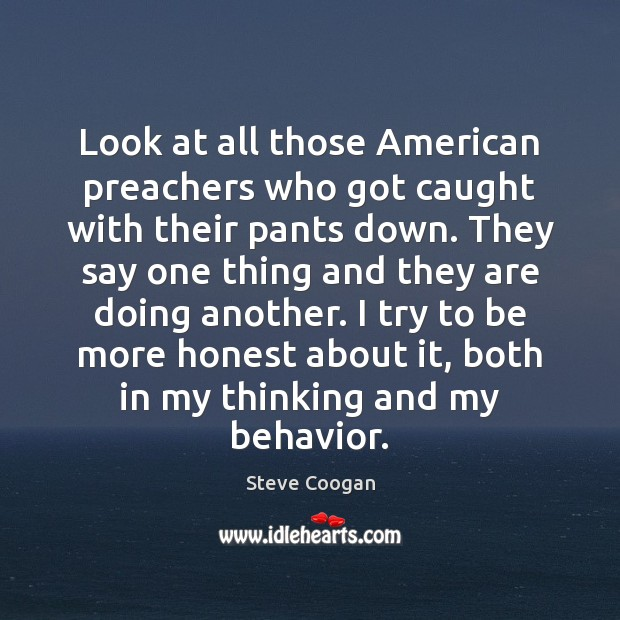 Look at all those American preachers who got caught with their pants Steve Coogan Picture Quote