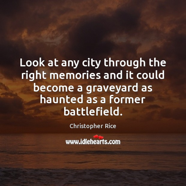 Look at any city through the right memories and it could become Christopher Rice Picture Quote