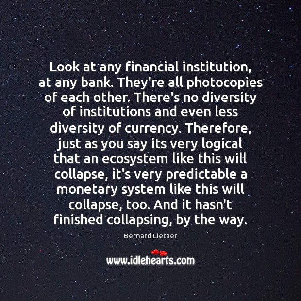 Look at any financial institution, at any bank. They're all photocopies of Image