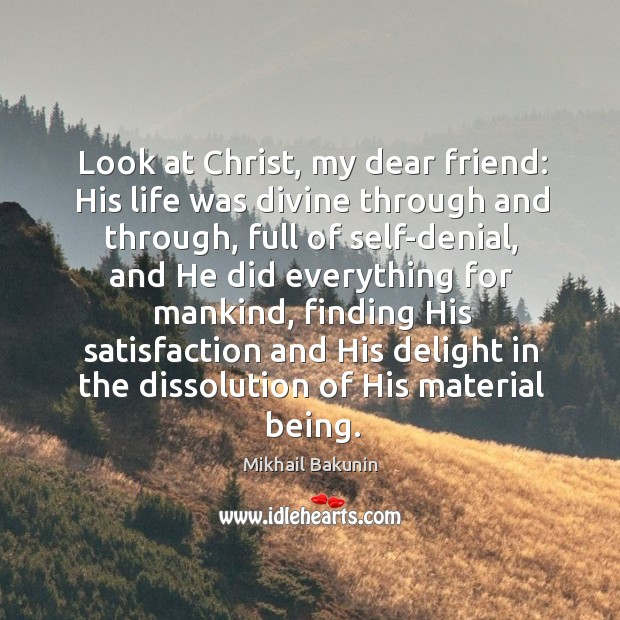 Image, Look at christ, my dear friend: his life was divine through and through, full of self-denial