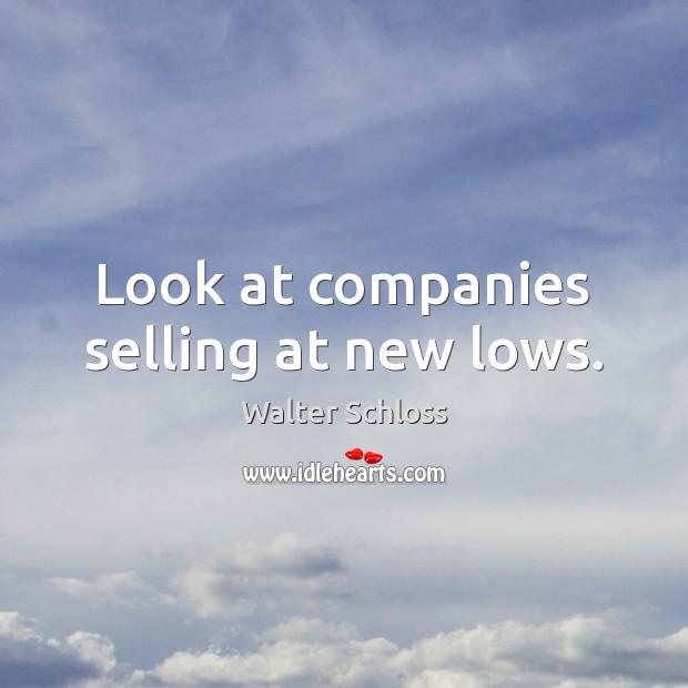 Look at companies selling at new lows. Image