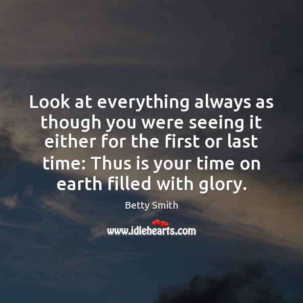 Look at everything always as though you were seeing it either for Betty Smith Picture Quote