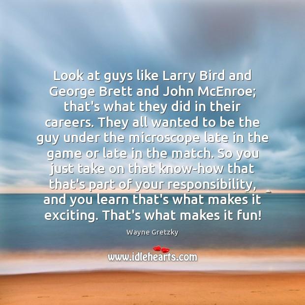 Image, Look at guys like Larry Bird and George Brett and John McEnroe;