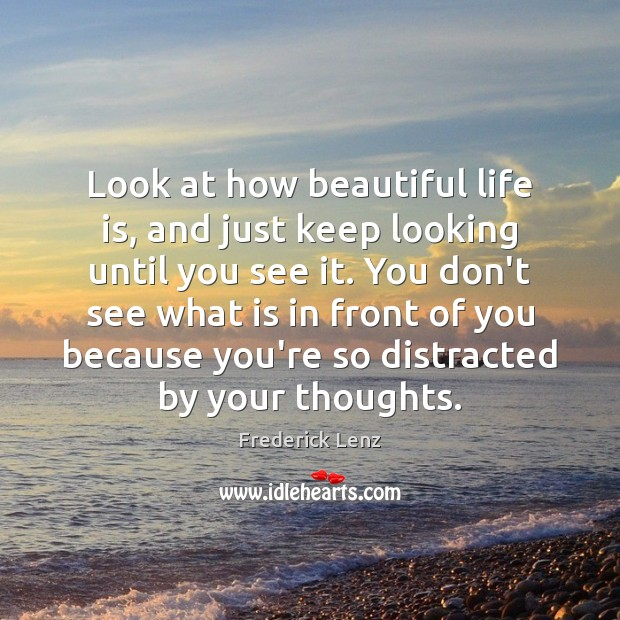 Image, Look at how beautiful life is, and just keep looking until you